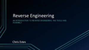 Reverse Engineering AN INTRODUCTION TO REVERSE ENGINEERING THE