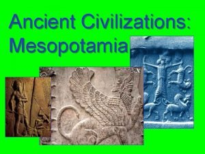 Ancient Civilizations Mesopotamia Geography Environment the land between