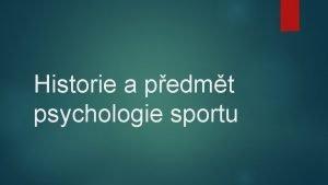 Historie a pedmt psychologie sportu Strun vvoj Poznatky