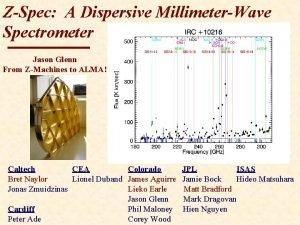 ZSpec A Dispersive MillimeterWave Spectrometer Jason Glenn From