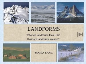 LANDFORMS What do landforms look like How are