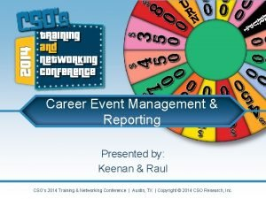 Career Event Management Reporting Presented by Keenan Raul