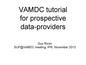 VAMDC tutorial for prospective dataproviders Guy Rixon SUPVAMDC