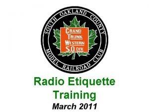 Radio Etiquette Training March 2011 RADIO ETIQUETTE During