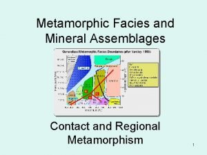 Metamorphic Facies and Mineral Assemblages Contact and Regional