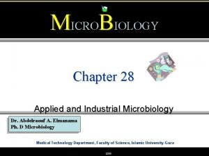 MICROBIOLOGY Chapter 28 Applied and Industrial Microbiology Dr