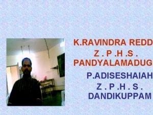 K RAVINDRA REDD Z P H S PANDYALAMADUGU