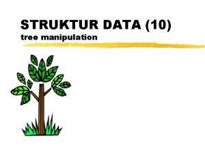 STRUKTUR DATA 10 tree manipulation Tree Kumpulan node