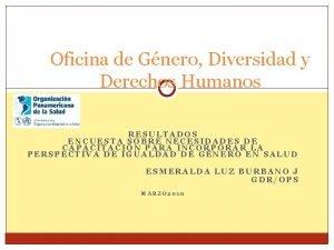 Oficina de Gnero Diversidad y Derechos Humanos RESULTADOS