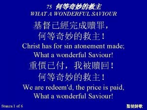 75 WHAT A WONDERFUL SAVIOUR Christ has for