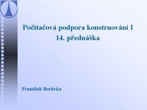 Potaov podpora konstruovn I 14 pednka Frantiek Borvka