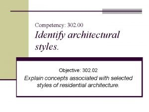 Competency 302 00 Identify architectural styles Objective 302