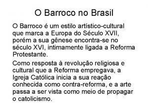 O Barroco no Brasil O Barroco um estilo
