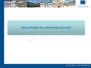 DVELOPPEMENT DE LARODROME DE ZAGORA DVELOPPEMENT DE LA