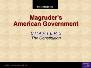 Presentation Pro Magruders American Government CHAPTER 3 The