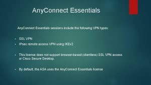 Any Connect Essentials sessions include the following VPN