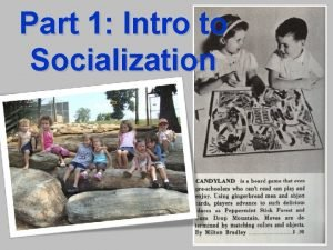 Part 1 Intro to Socialization What is Socialization