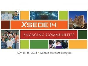 Welcome to XSEDE 14 SSID XSEDE 14 We