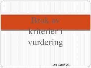 Bruk av kriterier i vurdering LUT VREN 2011