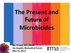 The Present and Future of Microbicides Jim Pickett