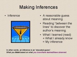 Making Inferences Inference A reasonable guess about meaning