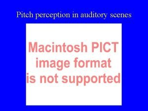 Pitch perception in auditory scenes Papers on pitch