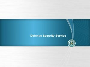 Defense Security Service DSS Update DSS Changing With
