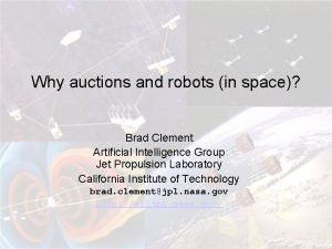 Why auctions and robots in space Brad Clement