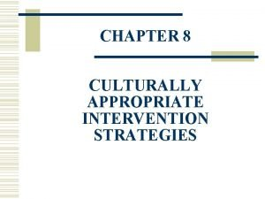 CHAPTER 8 CULTURALLY APPROPRIATE INTERVENTION STRATEGIES Communication Styles