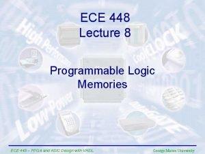 ECE 448 Lecture 8 Programmable Logic Memories ECE