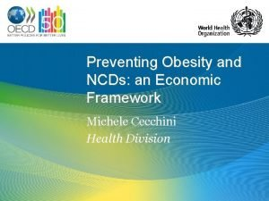Preventing Obesity and NCDs an Economic Framework Michele