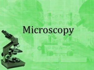 Microscopy Core Concept 1 Microscopy the study of