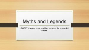 Myths and Legends SWBAT discover commonalities between the