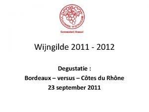 Wijngilde 2011 2012 Degustatie Bordeaux versus Ctes du