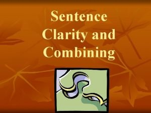 Sentence Clarity and Combining Sentence Clarity Why do