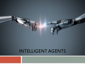 INTELLIGENT AGENTS Agents An agent is anything that