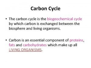 Carbon Cycle The carbon cycle is the biogeochemical