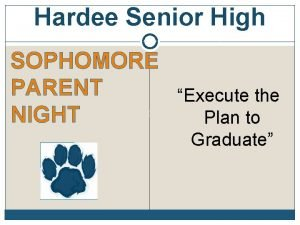 Hardee Senior High SOPHOMORE PARENT Execute the NIGHT