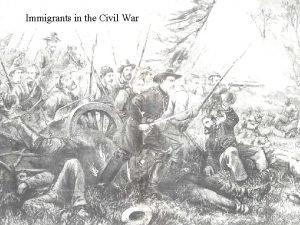 Immigrants in the Civil War European Immigrants in