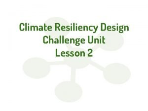 Climate Resiliency Design Challenge Unit Lesson 2 Do
