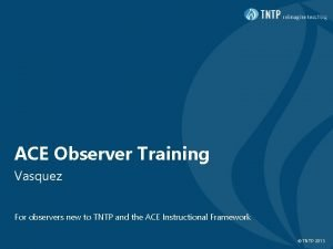 ACE Observer Training Vasquez For observers new to