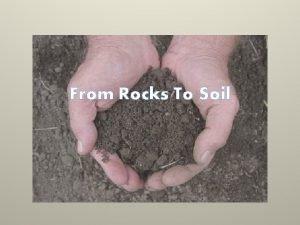 From Rocks To Soil Soil Soil is a
