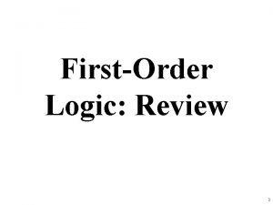 FirstOrder Logic Review 1 Firstorder logic Firstorder logic