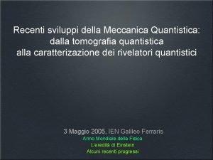 Recenti sviluppi della Meccanica Quantistica dalla tomografia quantistica