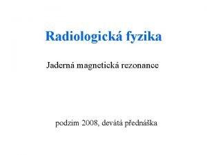 Radiologick fyzika Jadern magnetick rezonance podzim 2008 devt