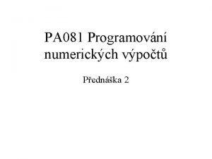 PA 081 Programovn numerickch vpot Pednka 2 Sylabus