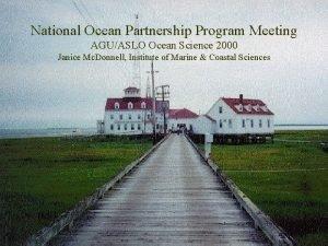National Ocean Partnership Program Meeting AGUASLO Ocean Science