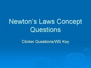 Newtons Laws Concept Questions Clicker QuestionsWS Key 1