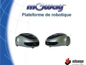 Plateforme de robotique Plateforme de robotique Une approche
