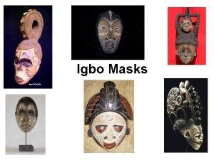 Igbo Masks Purpose Masks are usually made of